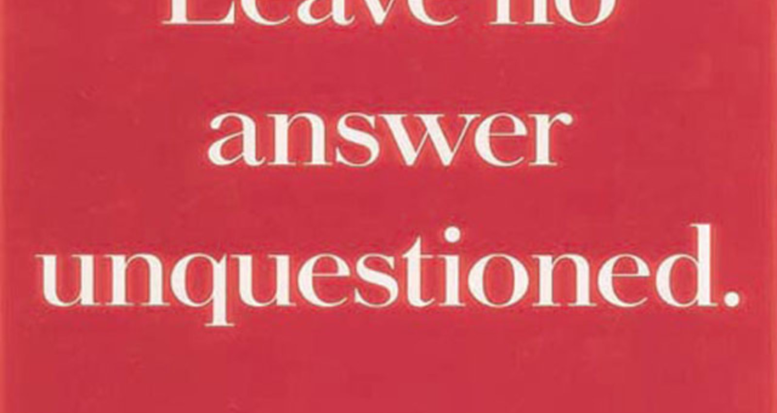 Leave No Answer Unquestioned