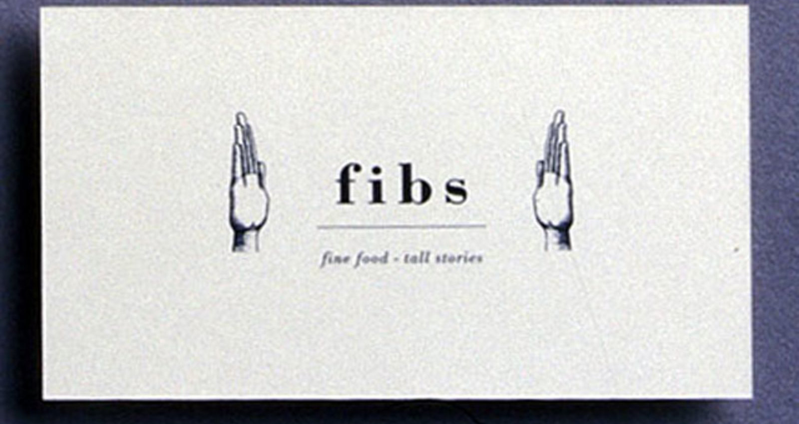 Fibs. Fine Food-Tall Stories.