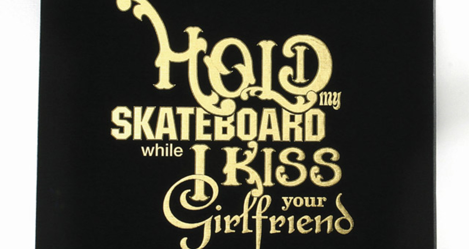 Hold My Skateboard While I Kiss Your Girlfriend